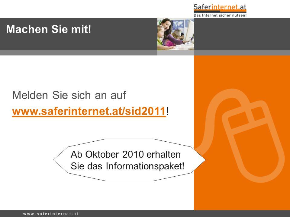 Machen Sie mit! Melden Sie sich an auf www.saferinternet.at/sid2011!