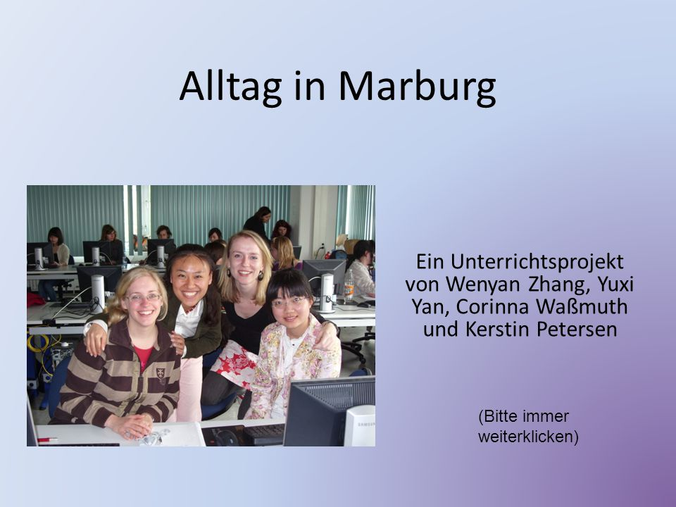 Alltag in Marburg Ein Unterrichtsprojekt von Wenyan Zhang, Yuxi Yan, Corinna Waßmuth und Kerstin Petersen.