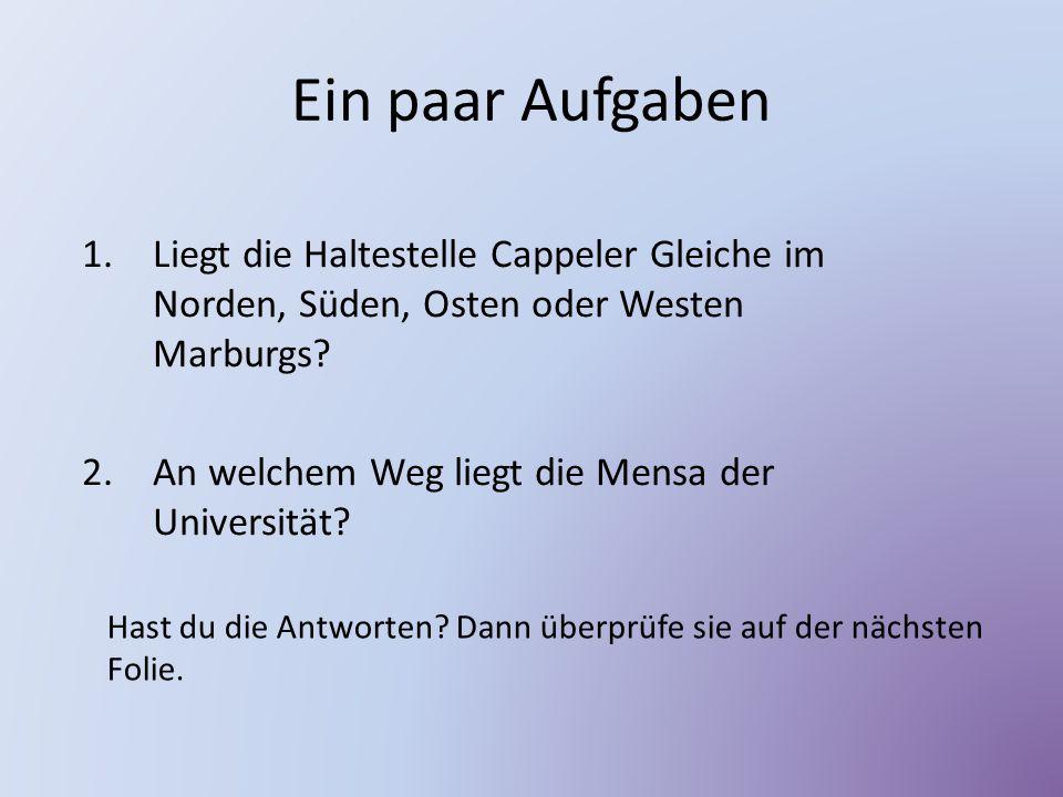 Ein paar Aufgaben Liegt die Haltestelle Cappeler Gleiche im Norden, Süden, Osten oder Westen Marburgs