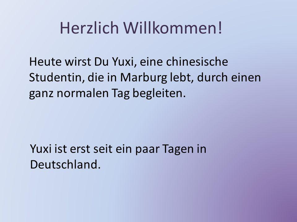 Herzlich Willkommen! Heute wirst Du Yuxi, eine chinesische Studentin, die in Marburg lebt, durch einen ganz normalen Tag begleiten.