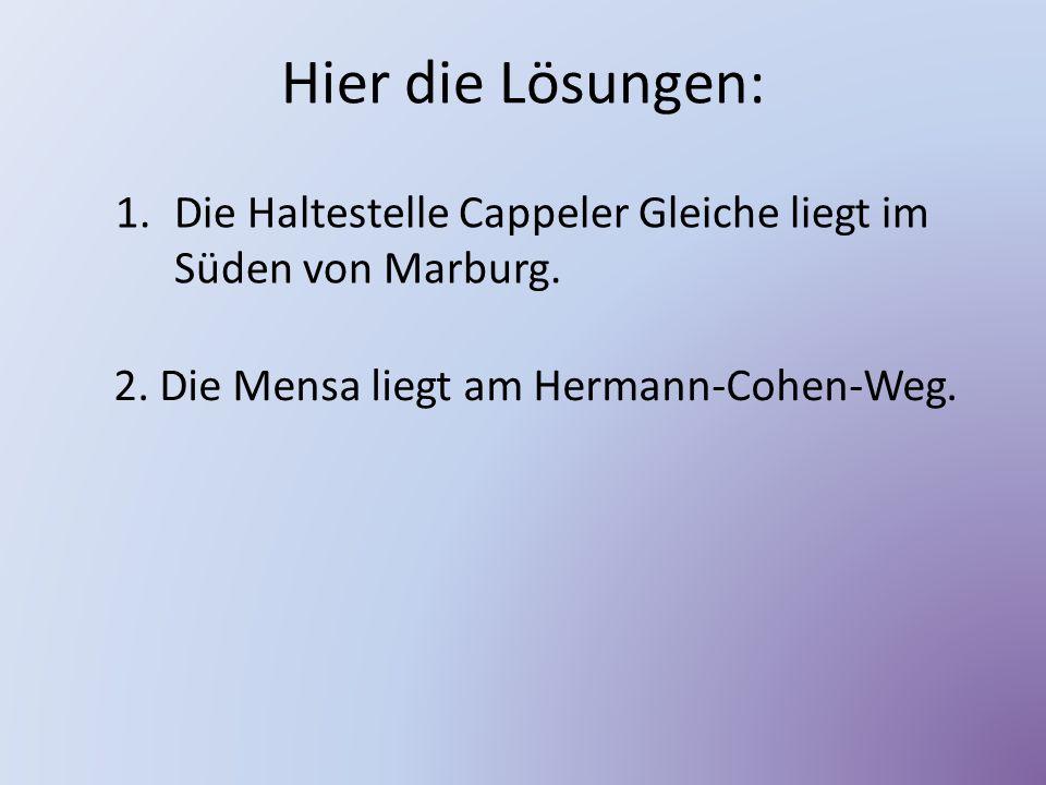 Hier die Lösungen: Die Haltestelle Cappeler Gleiche liegt im Süden von Marburg.