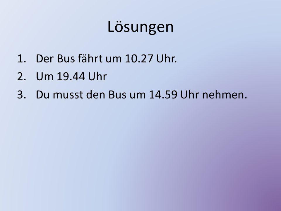 Lösungen Der Bus fährt um 10.27 Uhr. Um 19.44 Uhr