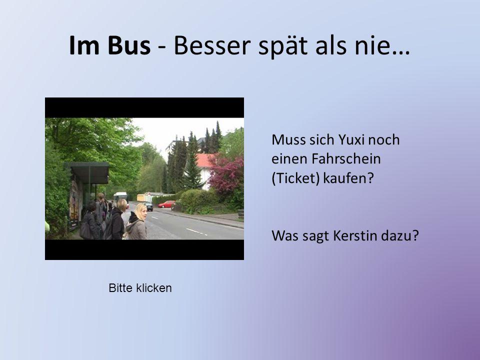 Im Bus - Besser spät als nie…
