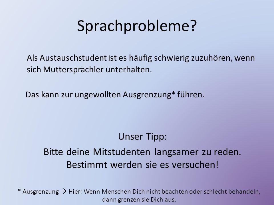Sprachprobleme Als Austauschstudent ist es häufig schwierig zuzuhören, wenn sich Muttersprachler unterhalten.