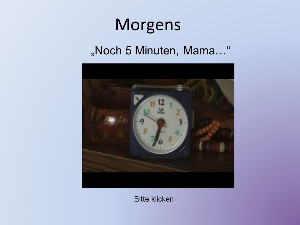 "Morgens ""Noch 5 Minuten, Mama… Bitte klicken"