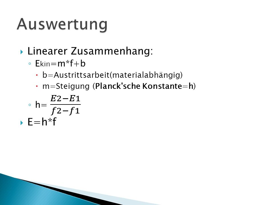 Auswertung Linearer Zusammenhang: E=h*f Ekin=m*f+b h= 𝐸2−𝐸1 𝑓2−𝑓1