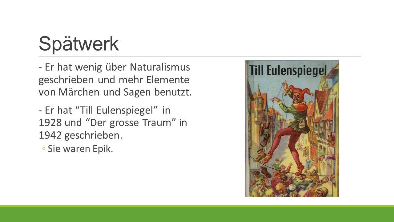 Spätwerk - Er hat wenig über Naturalismus geschrieben und mehr Elemente von Märchen und Sagen benutzt.