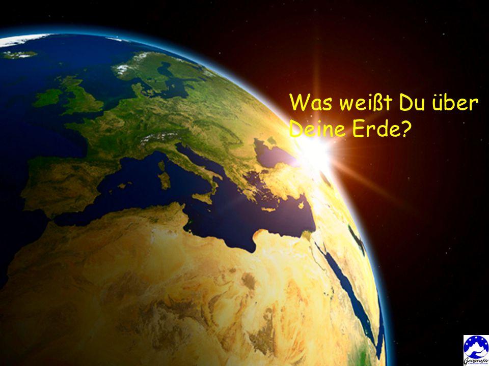 Was weißt Du über Deine Erde