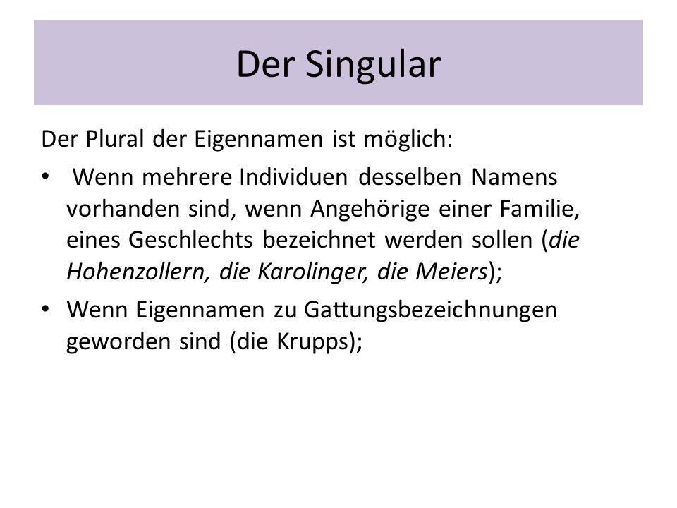 Der Singular Der Plural der Eigennamen ist möglich: