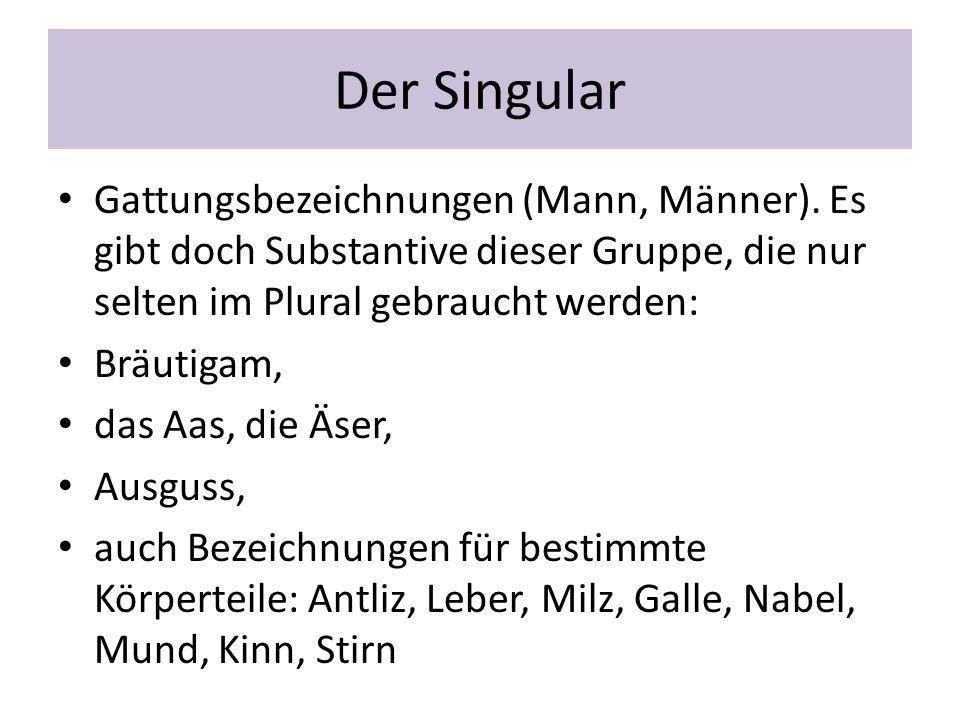 Der Singular Gattungsbezeichnungen (Mann, Männer). Es gibt doch Substantive dieser Gruppe, die nur selten im Plural gebraucht werden: