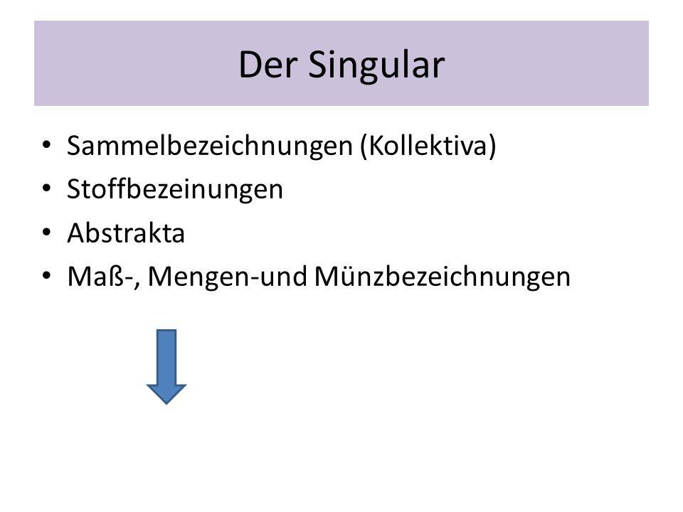 Der Singular Sammelbezeichnungen (Kollektiva) Stoffbezeinungen
