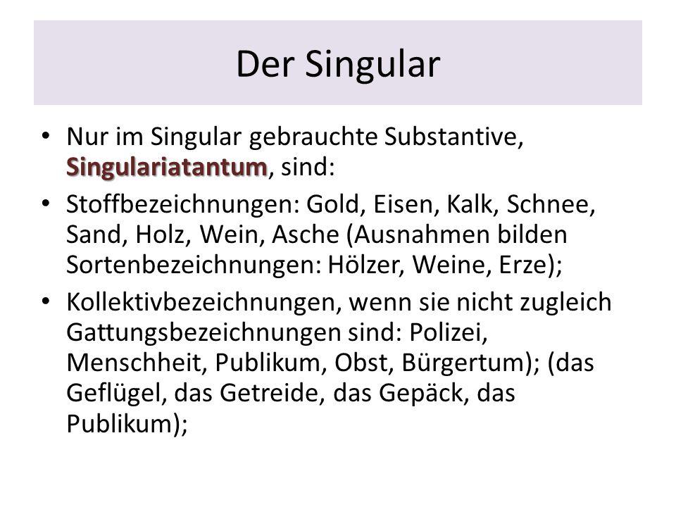 Der Singular Nur im Singular gebrauchte Substantive, Singulariatantum, sind: