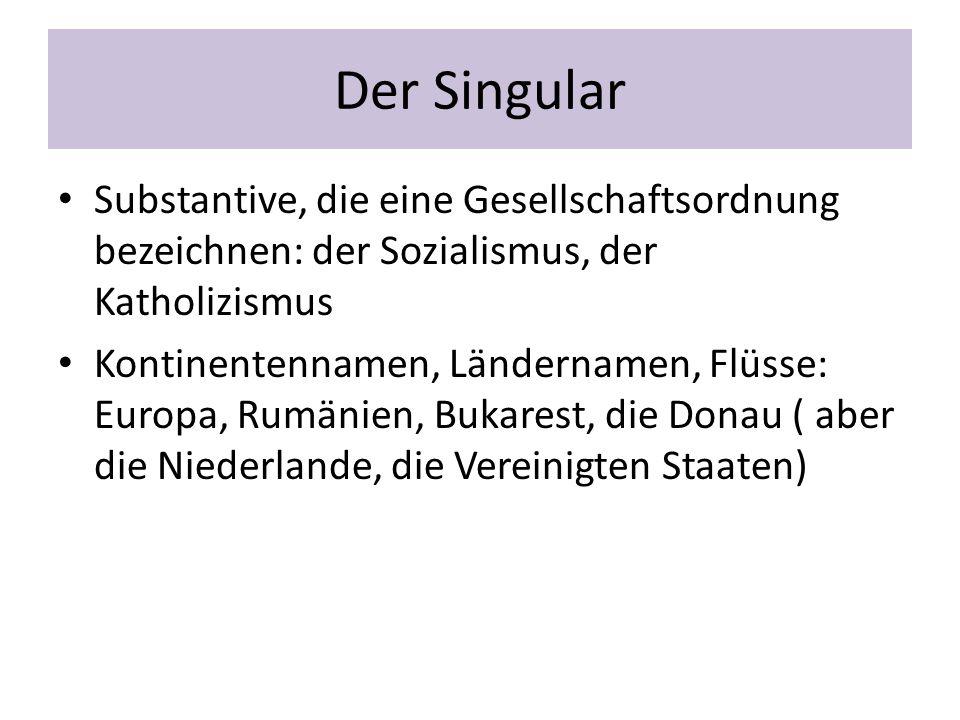 Der Singular Substantive, die eine Gesellschaftsordnung bezeichnen: der Sozialismus, der Katholizismus.