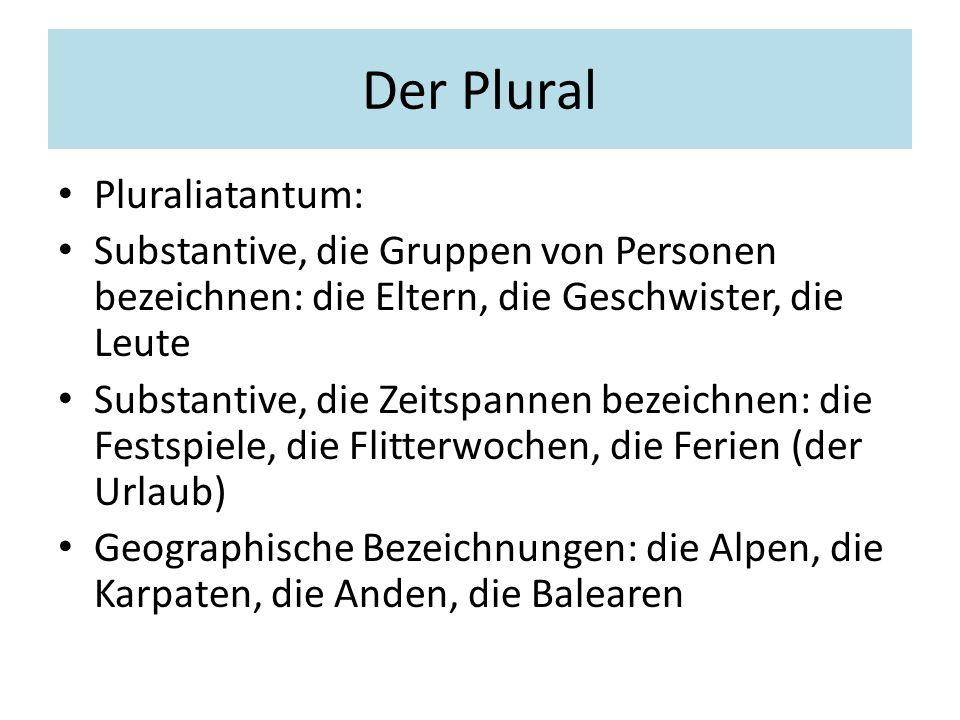 Der Plural Pluraliatantum: