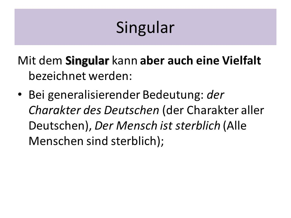 Singular Mit dem Singular kann aber auch eine Vielfalt bezeichnet werden: