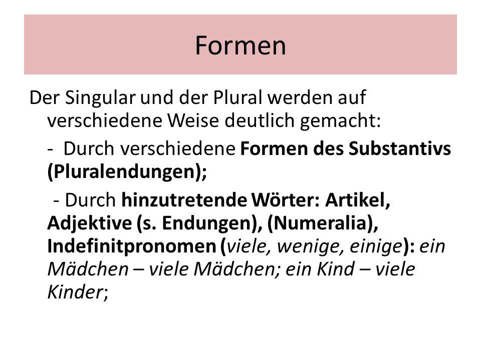 Formen Der Singular und der Plural werden auf verschiedene Weise deutlich gemacht: - Durch verschiedene Formen des Substantivs (Pluralendungen);