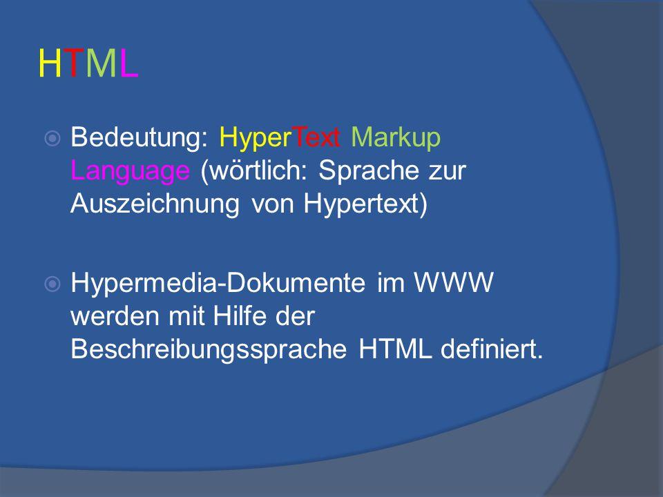 HTML Bedeutung: HyperText Markup Language (wörtlich: Sprache zur Auszeichnung von Hypertext)