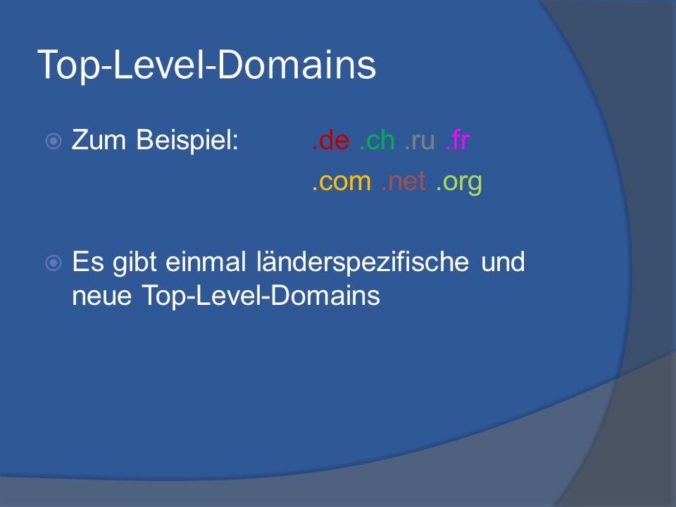 Top-Level-Domains Zum Beispiel: .de .ch .ru .fr .com .net .org