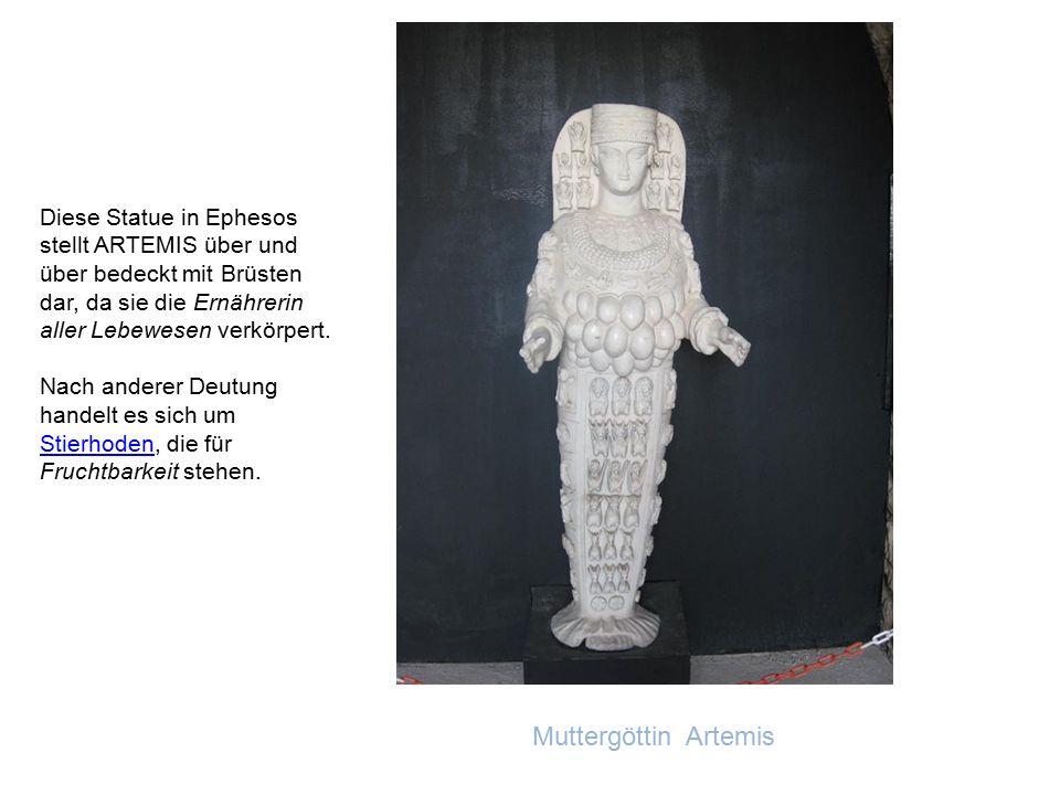 Diese Statue in Ephesos stellt ARTEMIS über und über bedeckt mit Brüsten dar, da sie die Ernährerin aller Lebewesen verkörpert.