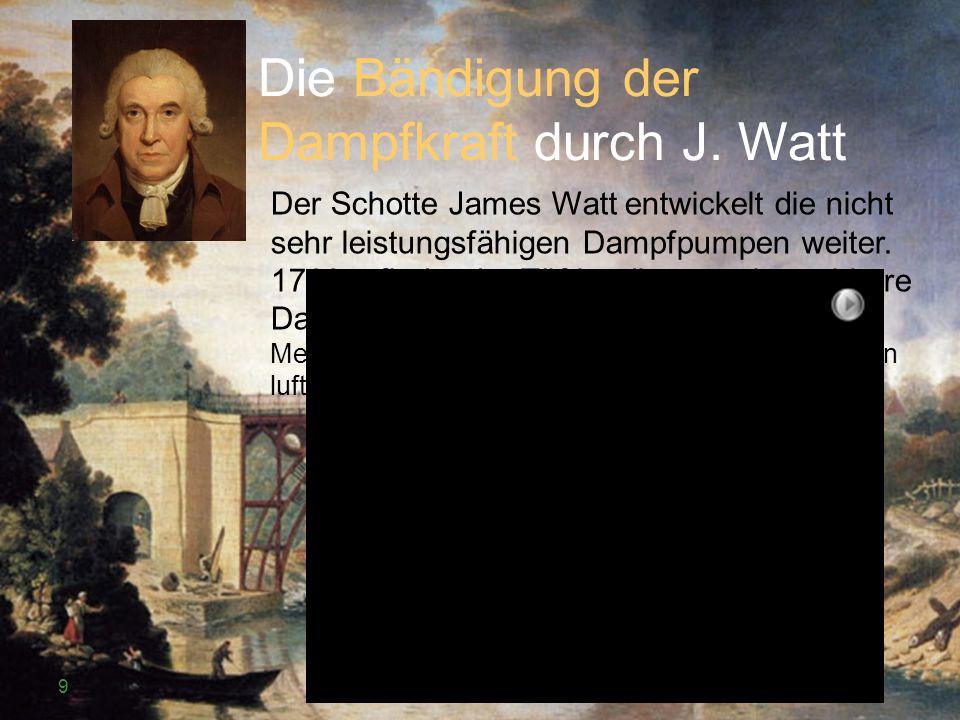 Die Bändigung der Dampfkraft durch J. Watt