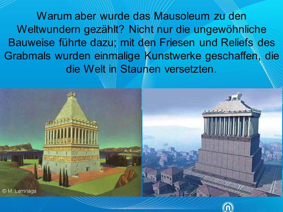 Warum aber wurde das Mausoleum zu den Weltwundern gezählt