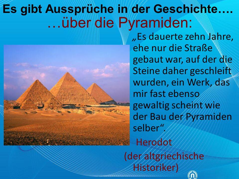 …über die Pyramiden: Es gibt Aussprüche in der Geschichte…. Herodot