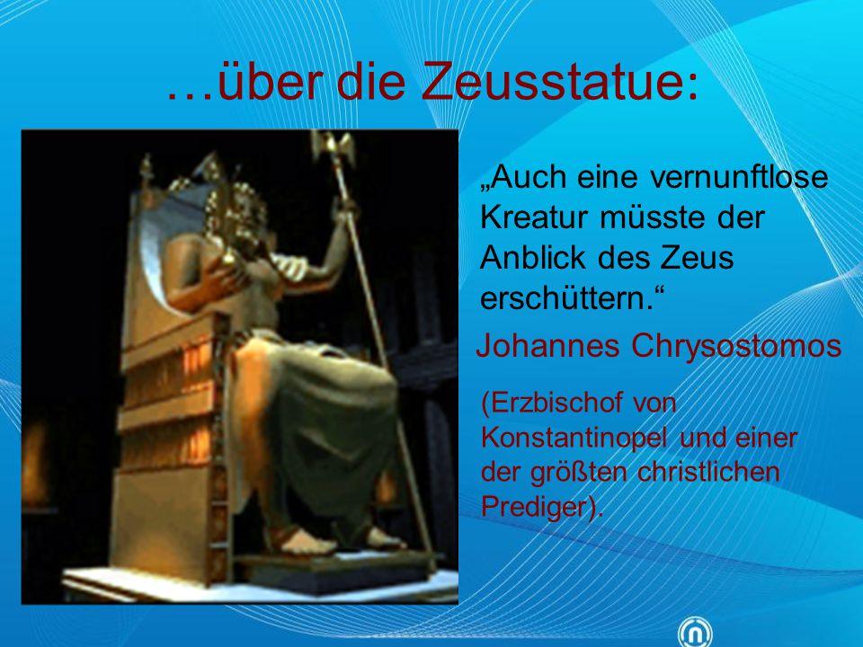 """…über die Zeusstatue: """"Auch eine vernunftlose Kreatur müsste der Anblick des Zeus erschüttern. Johannes Chrysostomos."""