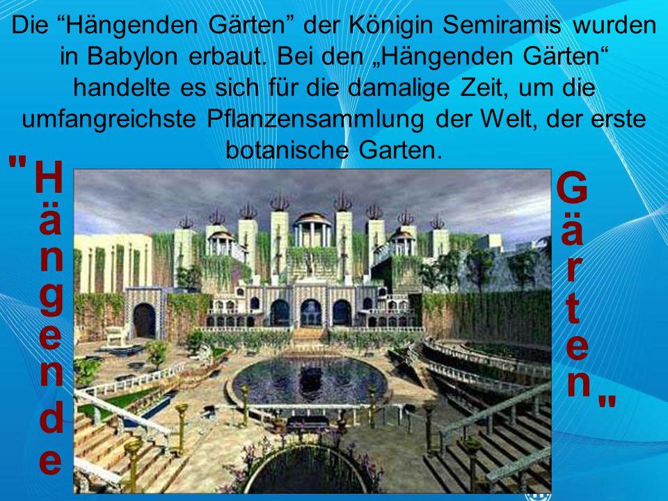 Die Hängenden Gärten der Königin Semiramis wurden in Babylon erbaut