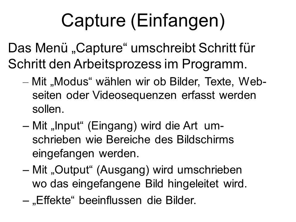 """Capture (Einfangen) Das Menü """"Capture umschreibt Schritt für Schritt den Arbeitsprozess im Programm."""