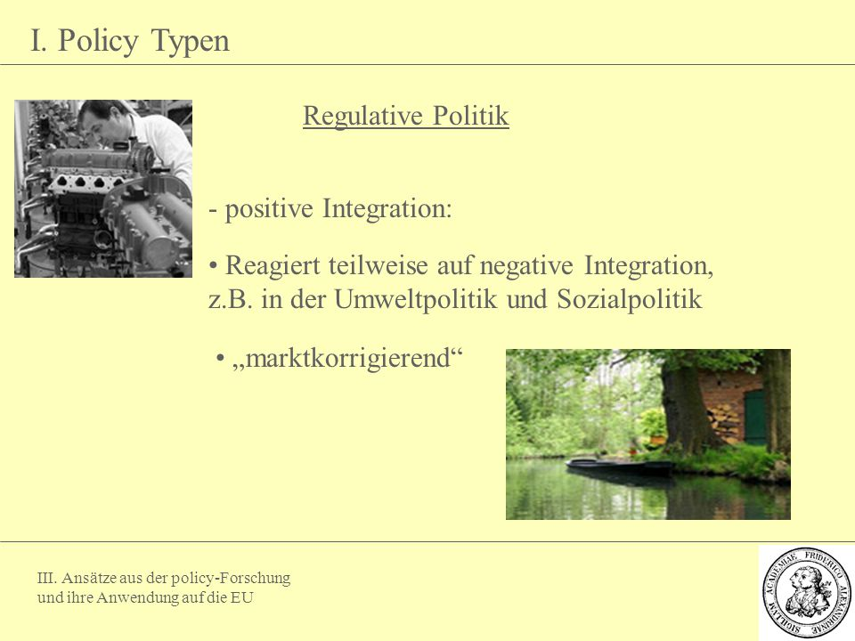 I. Policy Typen Regulative Politik - positive Integration: