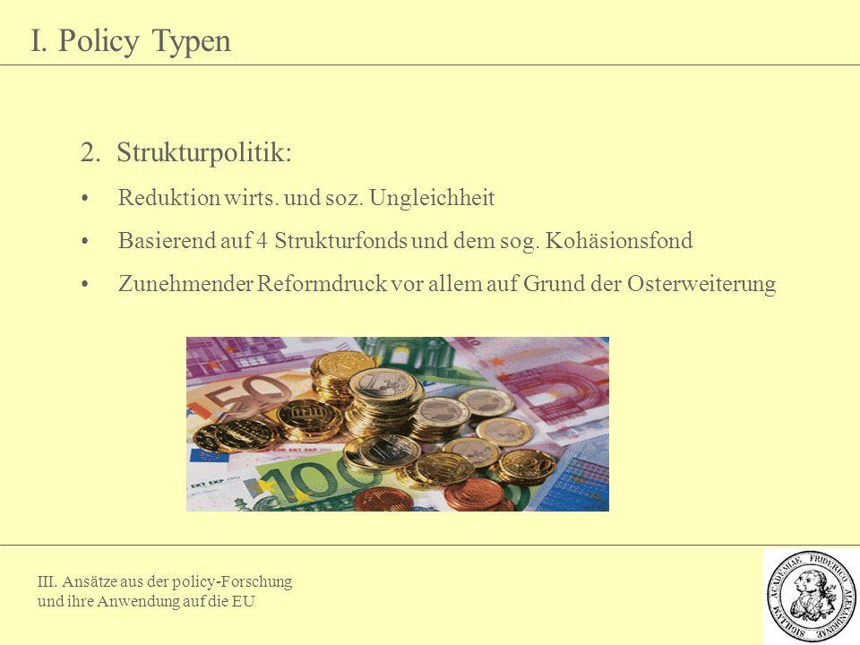 I. Policy Typen 2. Strukturpolitik:
