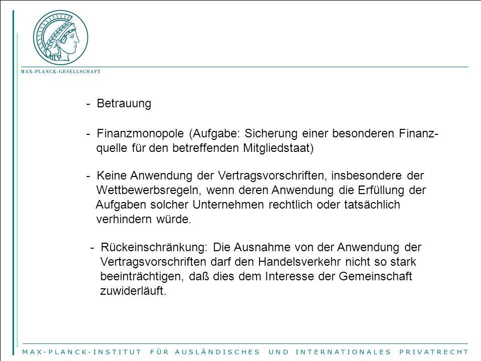 - Betrauung Finanzmonopole (Aufgabe: Sicherung einer besonderen Finanz- quelle für den betreffenden Mitgliedstaat)