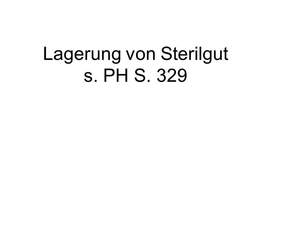 Lagerung von Sterilgut s. PH S. 329