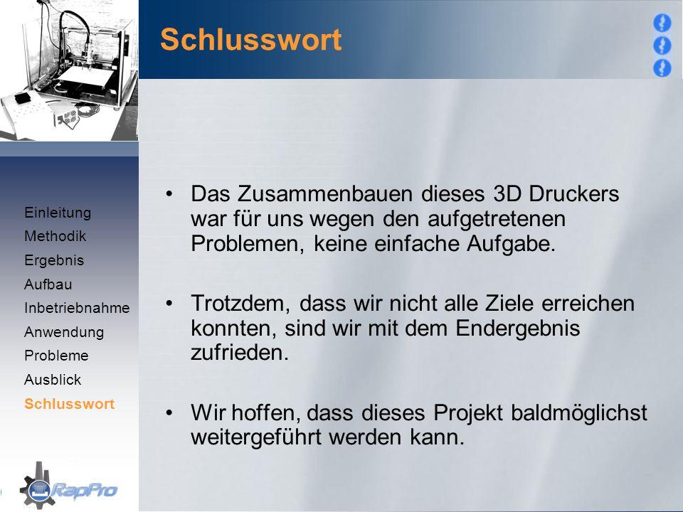 Schlusswort Das Zusammenbauen dieses 3D Druckers war für uns wegen den aufgetretenen Problemen, keine einfache Aufgabe.