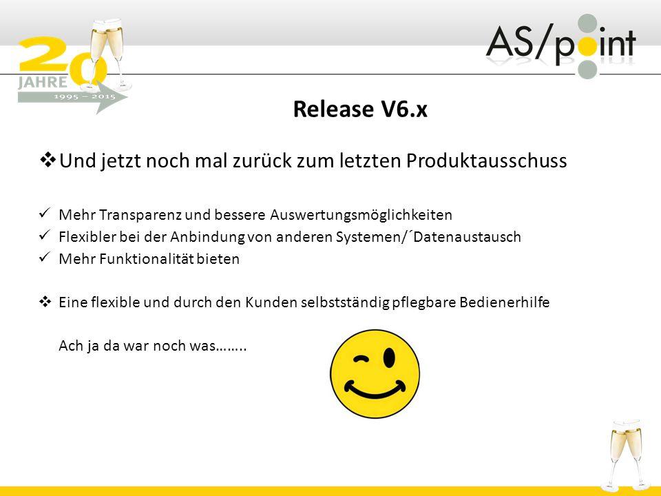 Release V6.x Und jetzt noch mal zurück zum letzten Produktausschuss