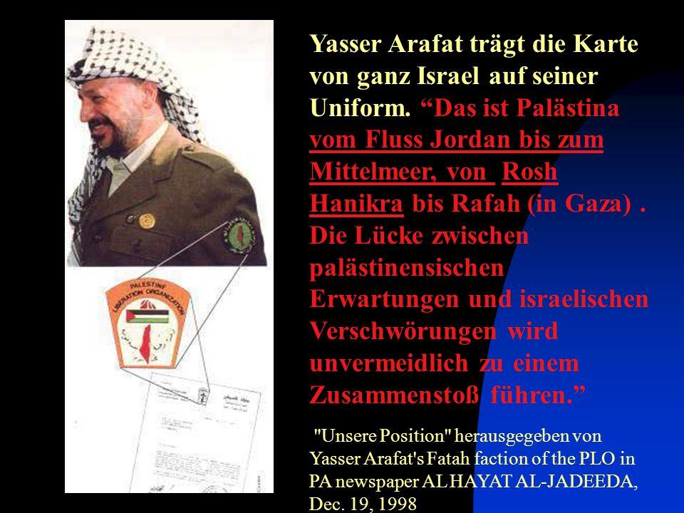 Yasser Arafat trägt die Karte von ganz Israel auf seiner Uniform