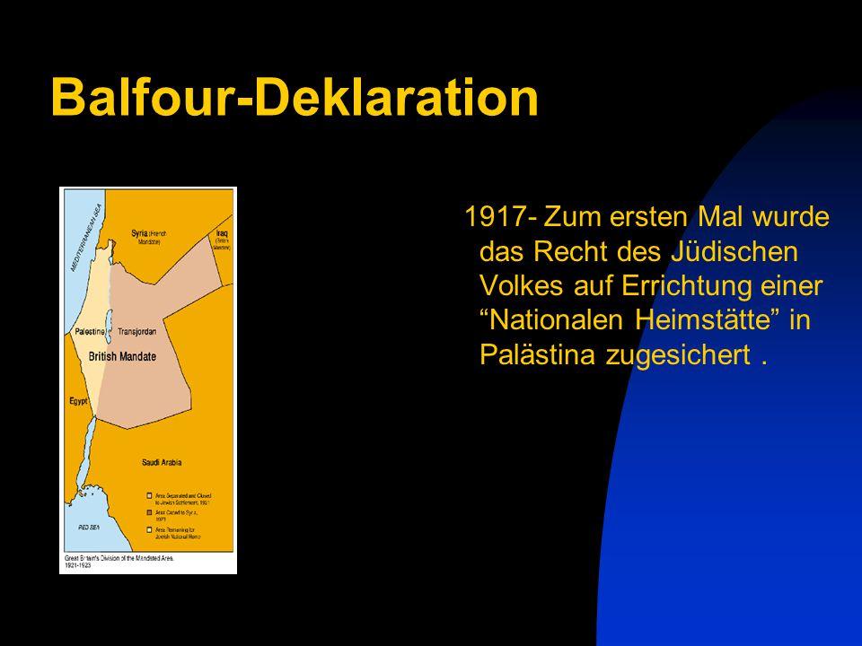 Balfour-Deklaration 1917- Zum ersten Mal wurde das Recht des Jüdischen Volkes auf Errichtung einer Nationalen Heimstätte in Palästina zugesichert .