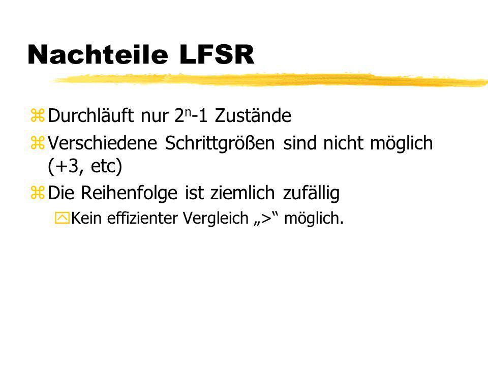 Nachteile LFSR Durchläuft nur 2n-1 Zustände