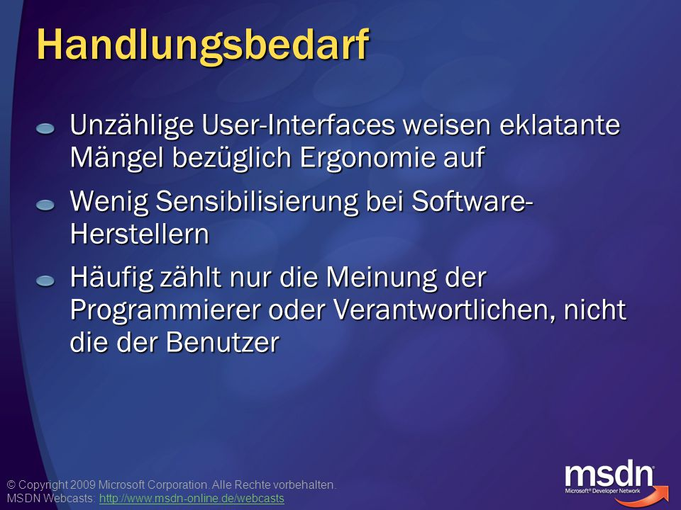 Handlungsbedarf Unzählige User-Interfaces weisen eklatante Mängel bezüglich Ergonomie auf. Wenig Sensibilisierung bei Software-Herstellern.