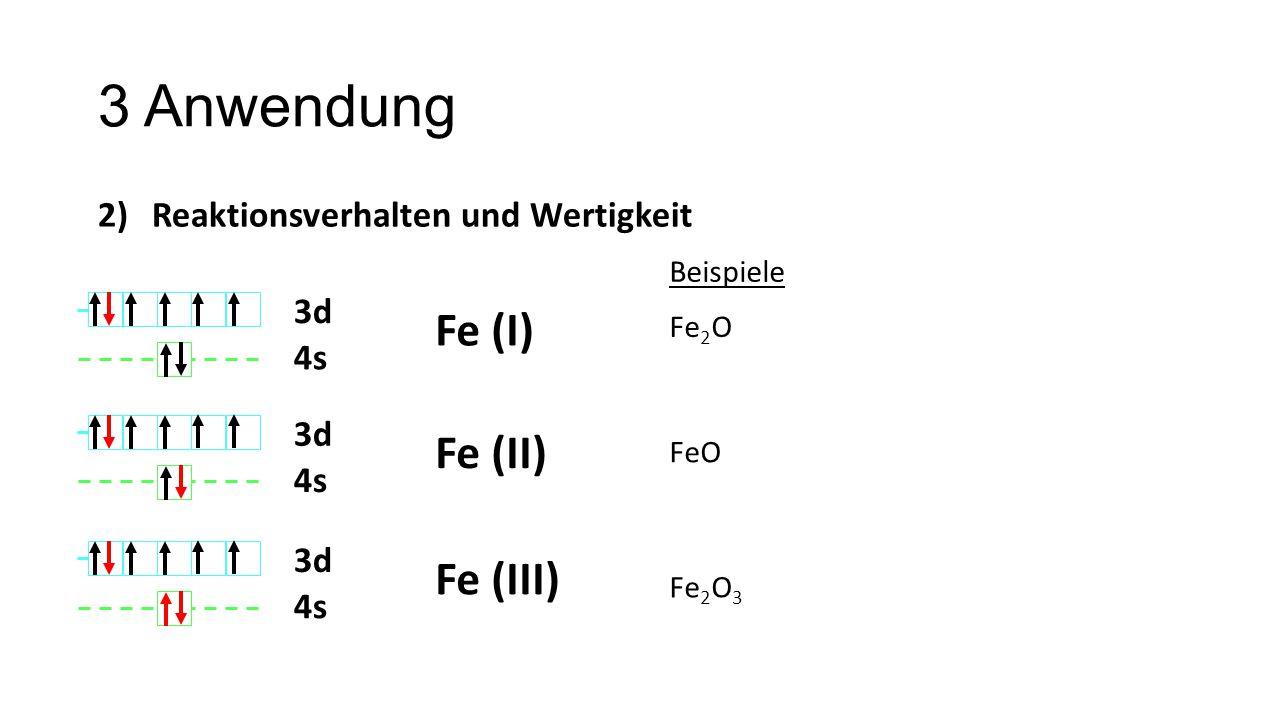 3 Anwendung Fe (I) Fe (II) Fe (III) Reaktionsverhalten und Wertigkeit