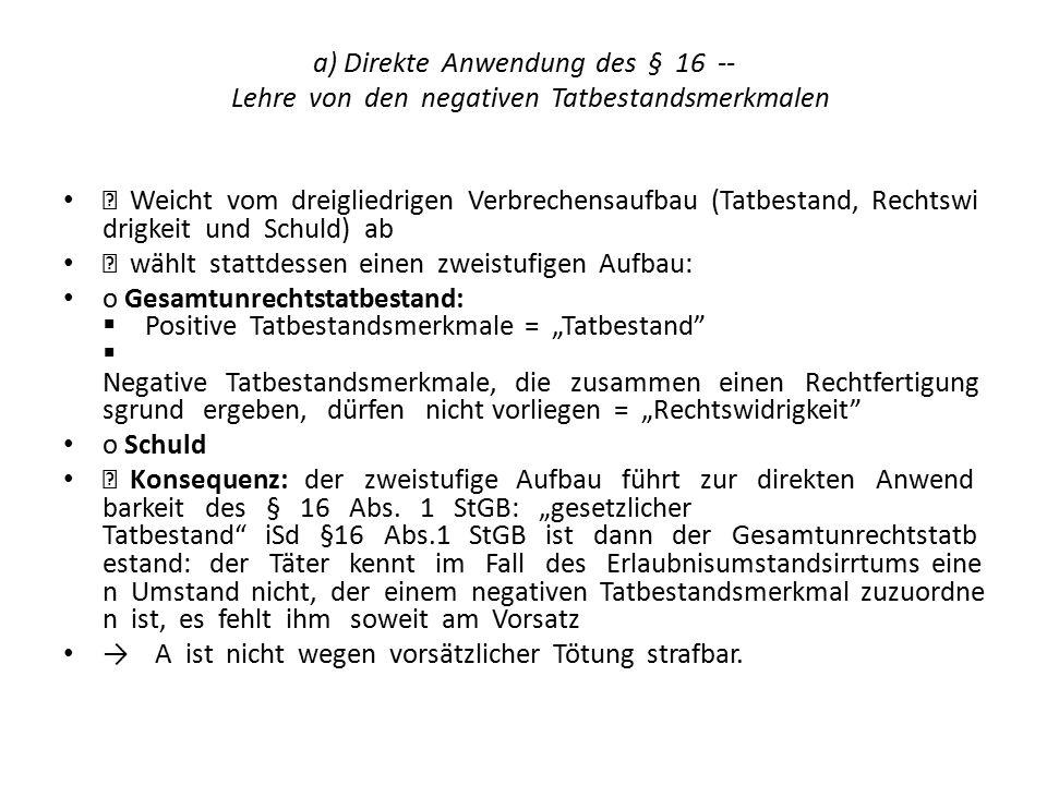 a) Direkte Anwendung des § 16 - Lehre von den negativen Tatbestandsmerkmalen