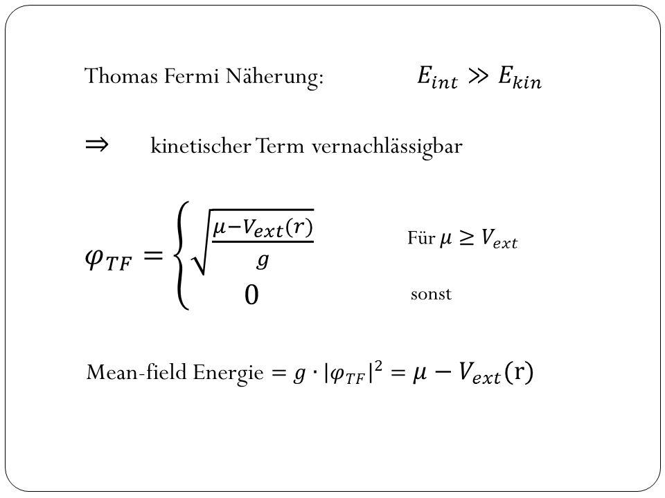 ⇒ kinetischer Term vernachlässigbar 𝜑 𝑇𝐹 = 𝜇− 𝑉 𝑒𝑥𝑡 (𝑟) 𝑔 0