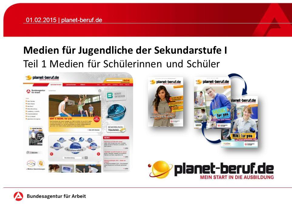 01.02.2015 | planet-beruf.de Medien für Jugendliche der Sekundarstufe I Teil 1 Medien für Schülerinnen und Schüler.