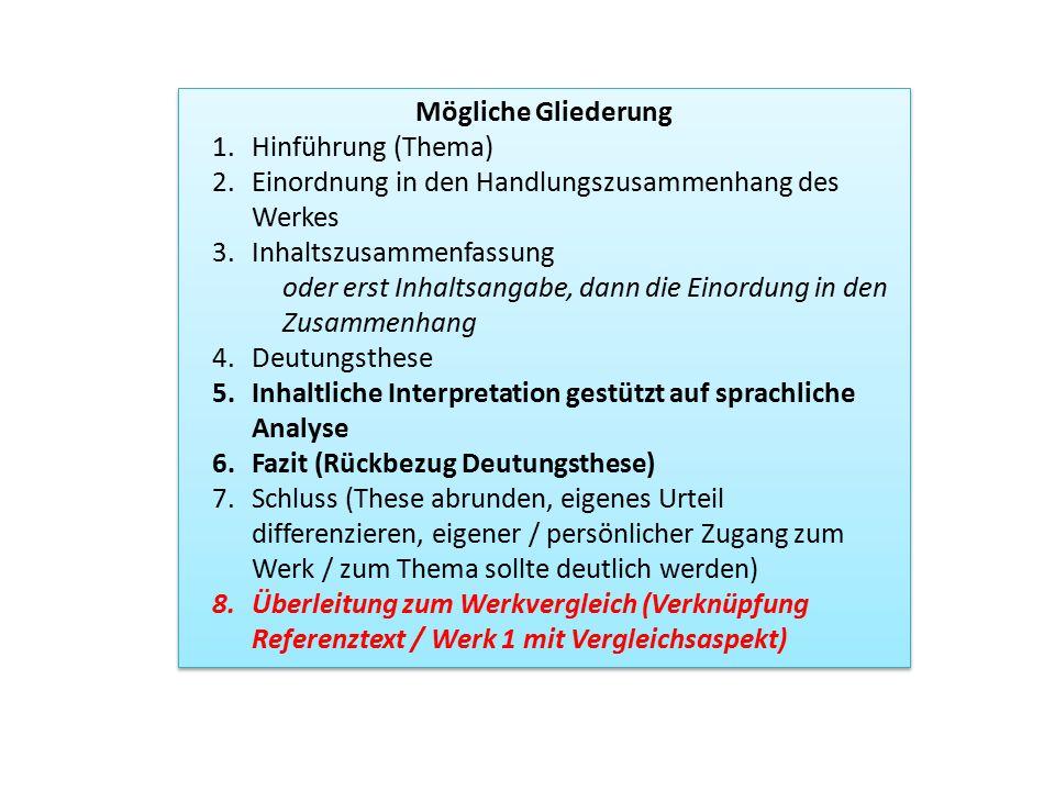 Mögliche Gliederung Hinführung (Thema) Einordnung in den Handlungszusammenhang des Werkes. Inhaltszusammenfassung.