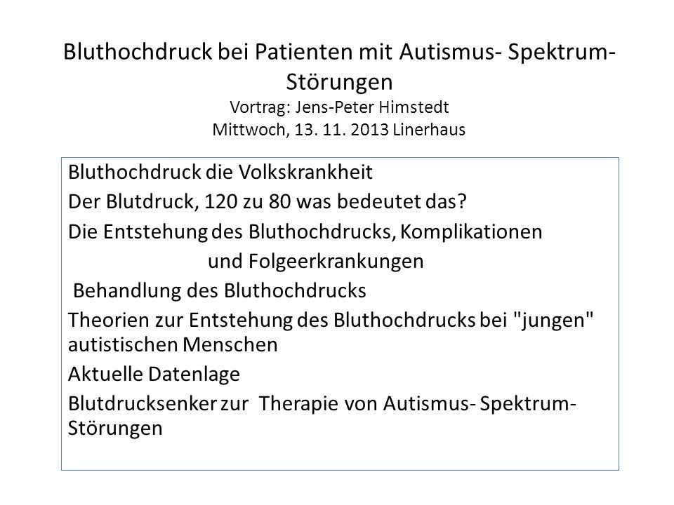 Bluthochdruck bei Patienten mit Autismus- Spektrum-Störungen Vortrag: Jens-Peter Himstedt Mittwoch, 13. 11. 2013 Linerhaus