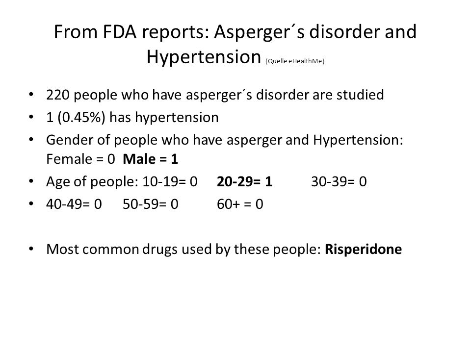 From FDA reports: Asperger´s disorder and Hypertension (Quelle eHealthMe)