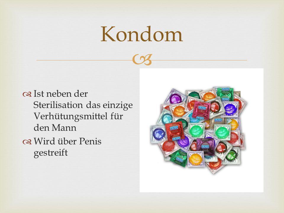 Kondom Ist neben der Sterilisation das einzige Verhütungsmittel für den Mann.