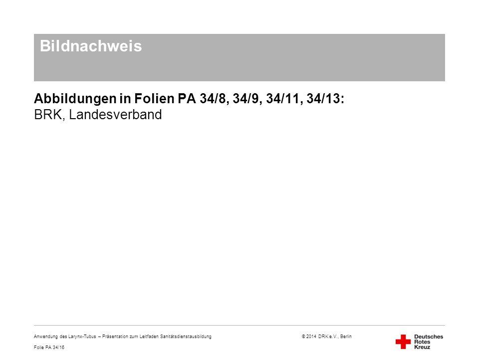 Bildnachweis Abbildungen in Folien PA 34/8, 34/9, 34/11, 34/13: BRK, Landesverband.