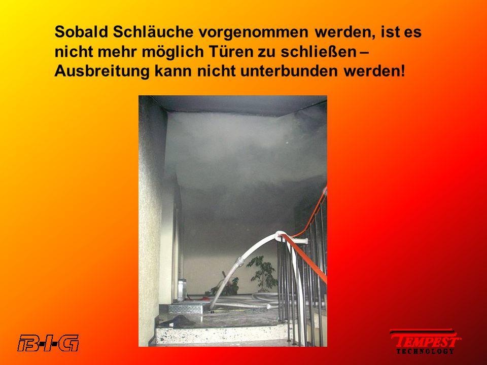 Sobald Schläuche vorgenommen werden, ist es nicht mehr möglich Türen zu schließen – Ausbreitung kann nicht unterbunden werden!