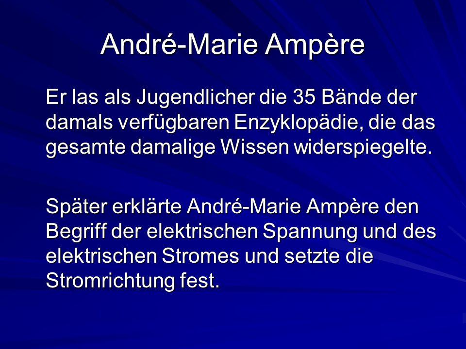 André-Marie Ampère Er las als Jugendlicher die 35 Bände der damals verfügbaren Enzyklopädie, die das gesamte damalige Wissen widerspiegelte.